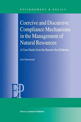 Coercive and Discursive Compliance Mechanisms in the Management of Natural Resources: A Case Study from the Barents Sea Fisheries - Environment & Policy 23 (Paperback)