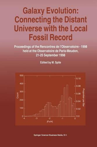 Galaxy Evolution: Connecting the Distant Universe with the Local Fossil Record: Proceedings of a Colloquium held at the Observatoire de Paris-Meudon from 21-25 September, 1998 (Paperback)