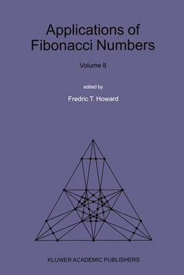 Applications of Fibonacci Numbers: Applications of Fibonacci Numbers Proceedings of The Eighth International Research Conference on Fibonacci Numbers and Their Applications Volume 8 (Paperback)