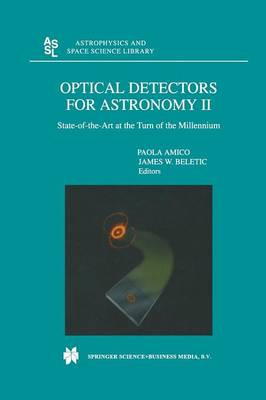 Optical Detectors For Astronomy II: State-of-the-Art at the Turn of the Millennium - Astrophysics and Space Science Library 252 (Paperback)