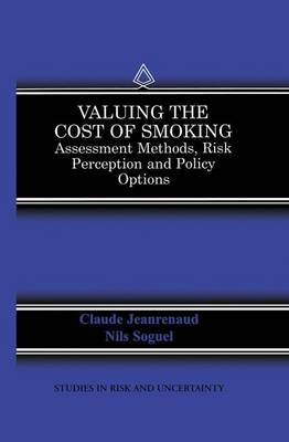 Valuing the Cost of Smoking: Assessment Methods, Risk Perception and Policy Options - Studies in Risk and Uncertainty 13 (Paperback)