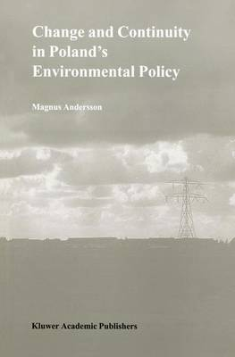Change and Continuity in Poland's Environmental Policy - Environment & Policy 20 (Paperback)