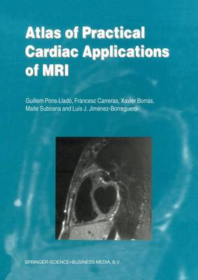 Atlas of Practical Cardiac Applications of MRI - Developments in Cardiovascular Medicine 215 (Paperback)