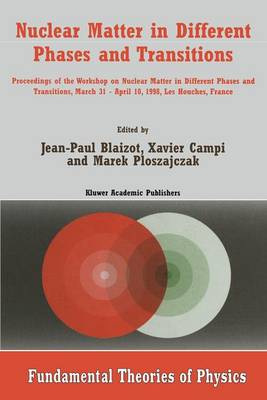 Nuclear Matter in Different Phases and Transitions: Proceedings of the Workshop Nuclear Matter in Different Phases and Transitions, March 31-April 10, 1998, Les Houches, France - Fundamental Theories of Physics 95 (Paperback)