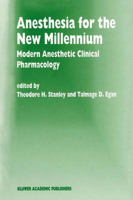 Anesthesia for the New Millennium: Modern Anesthetic Clinical Pharmacology - Developments in Critical Care Medicine and Anaesthesiology 34 (Paperback)