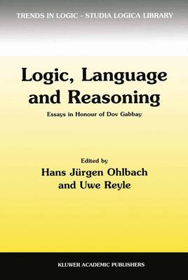 Logic, Language and Reasoning: Essays in Honour of Dov Gabbay - Trends in Logic 5 (Paperback)