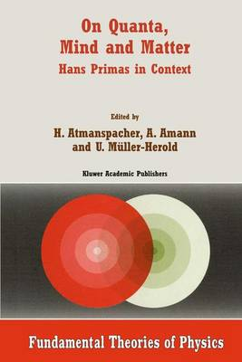 On Quanta, Mind and Matter: Hans Primas in Context - Fundamental Theories of Physics 102 (Paperback)