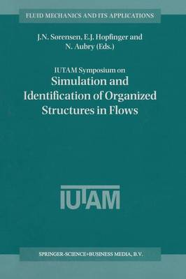 IUTAM Symposium on Simulation and Identification of Organized Structures in Flows: Proceedings of the IUTAM Symposium held in Lyngby, Denmark, 25-29 May 1997 - Fluid Mechanics and Its Applications 52 (Paperback)