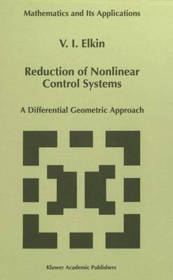 Reduction of Nonlinear Control Systems: A Differential Geometric Approach - Mathematics and Its Applications 472 (Paperback)