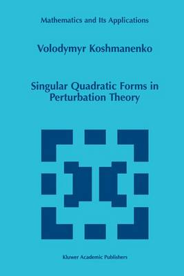 Singular Quadratic Forms in Perturbation Theory - Mathematics and Its Applications 474 (Paperback)