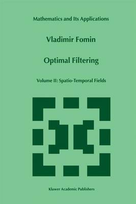 Optimal Filtering: Volume II: Spatio-Temporal Fields - Mathematics and Its Applications 481 (Paperback)