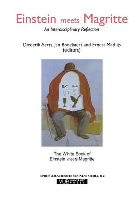 """Einstein Meets Magritte: An Interdisciplinary Reflection: The White Book of """"Einstein Meets Magritte"""" - Einstein Meets Magritte: An Interdisciplinary Reflection on Science, Nature, Art, Human Action and Society 1 (Paperback)"""