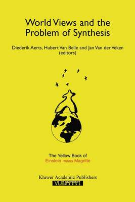 "World Views and the Problem of Synthesis: The Yellow Book of ""Einstein Meets Magritte"" - Einstein Meets Magritte: An Interdisciplinary Reflection on Science, Nature, Art, Human Action and Society 4 (Paperback)"