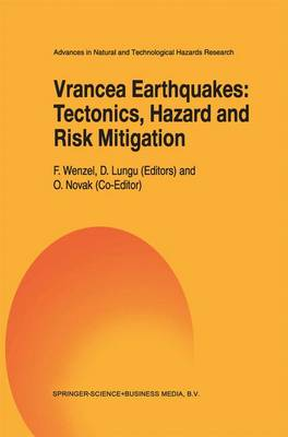 Vrancea Earthquakes: Tectonics, Hazard and Risk Mitigation: Contributions from the First International Workshop on Vrancea Earthquakes, Bucharest, Romania, November 1-4, 1997 - Advances in Natural and Technological Hazards Research 11 (Paperback)