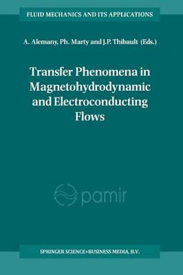 Transfer Phenomena in Magnetohydrodynamic and Electroconducting Flows: Selected papers of the PAMIR Conference held in Aussois, France 22-26 September 1997 - Fluid Mechanics and Its Applications 51 (Paperback)