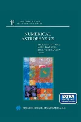 Numerical Astrophysics: Proceedings of the International Conference on Numerical Astrophysics 1998 (NAP98), held at the National Olympic Memorial Youth Center, Tokyo, Japan, March 10-13, 1998 - Astrophysics and Space Science Library 240 (Paperback)