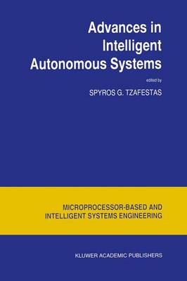 Advances in Intelligent Autonomous Systems - Intelligent Systems, Control and Automation: Science and Engineering 18 (Paperback)