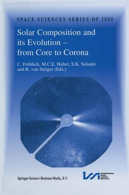 Solar Composition and its Evolution - from Core to Corona: Proceedings of an ISSI Workshop 26-30 January 1998, Bern, Switzerland - Space Sciences Series of ISSI 5 (Paperback)