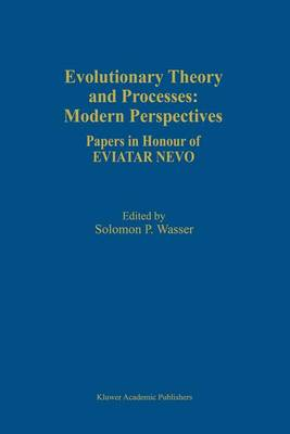 Evolutionary Theory and Processes: Modern Perspectives: Papers in Honour of Eviatar Nevo (Paperback)