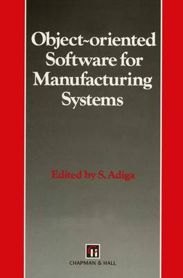 Object-oriented Software for Manufacturing Systems - Intelligent Manufactoring Series (Paperback)