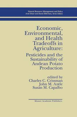 Economic, Environmental, and Health Tradeoffs in Agriculture: Pesticides and the Sustainability of Andean Potato Production - Natural Resource Management and Policy 12 (Paperback)