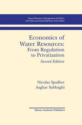 Economics of Water Resources: From Regulation to Privatization - Natural Resource Management and Policy 13 (Paperback)
