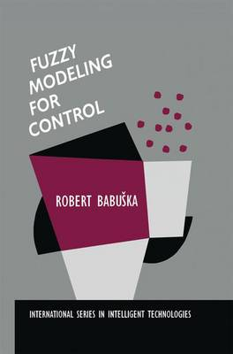 Fuzzy Modeling for Control - International Series in Intelligent Technologies 12 (Paperback)