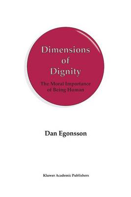Dimensions of Dignity: The Moral Importance of Being Human (Paperback)