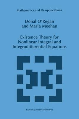 Existence Theory for Nonlinear Integral and Integrodifferential Equations - Mathematics and Its Applications 445 (Paperback)