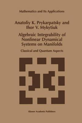 Algebraic Integrability of Nonlinear Dynamical Systems on Manifolds: Classical and Quantum Aspects - Mathematics and Its Applications 443 (Paperback)