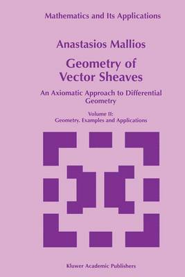 Geometry of Vector Sheaves: An Axiomatic Approach to Differential Geometry Volume II: Geometry. Examples and Applications - Mathematics and Its Applications 439 (Paperback)