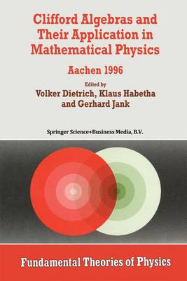 Clifford Algebras and Their Application in Mathematical Physics: Aachen 1996 - Fundamental Theories of Physics 94 (Paperback)