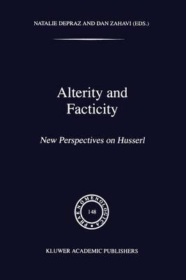 Alterity and Facticity: New Perspectives on Husserl - Phaenomenologica 148 (Paperback)