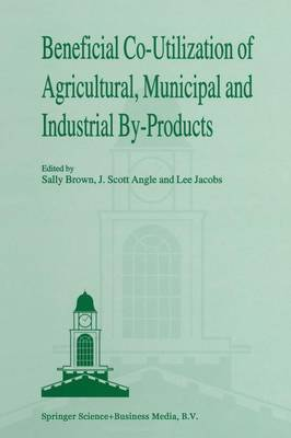 Beneficial Co-Utilization of Agricultural, Municipal and Industrial by-Products (Paperback)