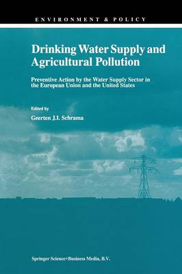 Drinking Water Supply and Agricultural Pollution: Preventive Action by the Water Supply Sector in the European Union and the United States - Environment & Policy 11 (Paperback)