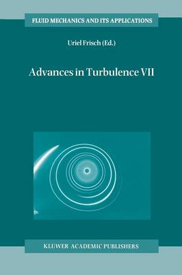Advances in Turbulence VII: Proceedings of the Seventh European Turbulence Conference, held in Saint-Jean Cap Ferrat, France, 30 June - 3 July 1998 / Actes de la Septieme Conference Europeenne de Turbulence, tenue a Saint-Jean Cap Ferrat, France, 30 Juin - 3 Juillet 1998 - Fluid Mechanics and Its Applications 46 (Paperback)