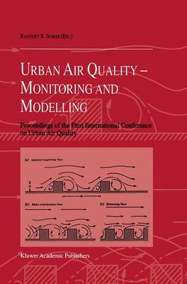 Urban Air Quality: Monitoring and Modelling: Proceedings of the First International Conference on Urban Air Quality: Monitoring and Modelling University of Hertfordshire, Hatfield, U.K. 11-12 July 1996 (Paperback)
