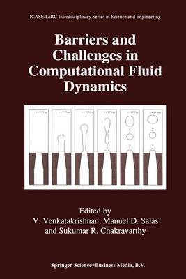Barriers and Challenges in Computational Fluid Dynamics - ICASE LaRC Interdisciplinary Series in Science and Engineering 6 (Paperback)