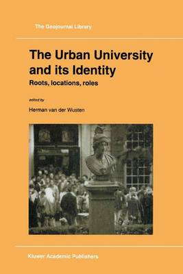The Urban University and its Identity: Roots, Location, Roles - GeoJournal Library 45 (Paperback)