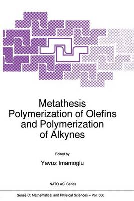 Metathesis Polymerization of Olefins and Polymerization of Alkynes - NATO Science Series C 506 (Paperback)
