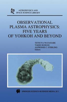 Observational Plasma Astrophysics: Five Years of Yohkoh and Beyond - Astrophysics and Space Science Library 229 (Paperback)