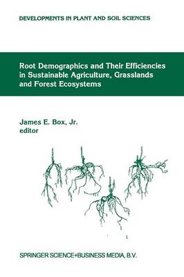 Root Demographics and Their Efficiencies in Sustainable Agriculture, Grasslands and Forest Ecosystems: Proceedings of the 5th Symposium of the International Society of Root Research, held 14-18 July 1996 at Madren Conference Center, Clemson University, Clemson, South Carolina, USA - Developments in Plant and Soil Sciences 82 (Paperback)
