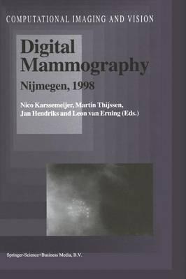 Digital Mammography: Nijmegen, 1998 - Computational Imaging and Vision 13 (Paperback)