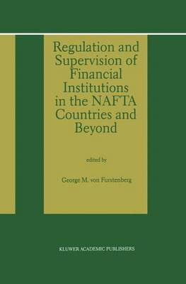 Regulation and Supervision of Financial Institutions in the NAFTA Countries and Beyond (Paperback)