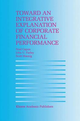 Toward an Integrative Explanation of Corporate Financial Performance (Paperback)