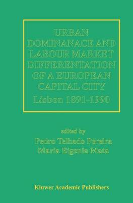 Urban Dominance and Labour Market Differentiation of a European Capital City: Lisbon 1890-1990 (Paperback)
