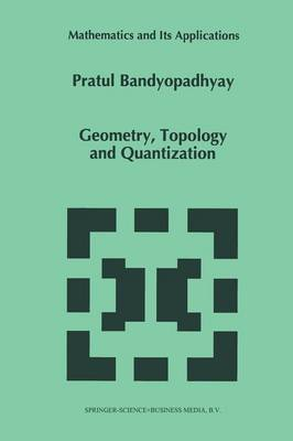 Geometry, Topology and Quantization - Mathematics and Its Applications 386 (Paperback)