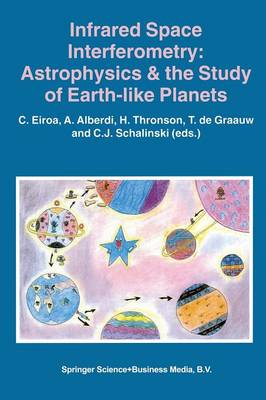 Infrared Space Interferometry: Astrophysics & the Study of Earth-Like Planets: Proceedings of a Workshop held in Toledo, Spain, March 11-14, 1996 - Astrophysics and Space Science Library 215 (Paperback)