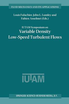 IUTAM Symposium on Variable Density Low-Speed Turbulent Flows: Proceedings of the IUTAM Symposium held in Marseille, France, 8-10 July 1996 - Fluid Mechanics and Its Applications 41 (Paperback)