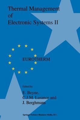 Thermal Management of Electronic Systems II: Proceedings of EUROTHERM Seminar 45, 20-22 September 1995, Leuven, Belgium (Paperback)